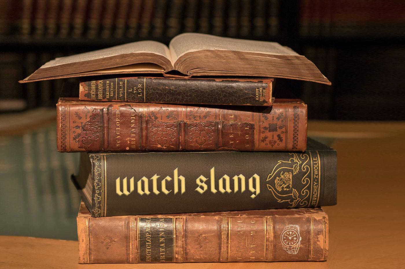Timebloid Watch Slang aka how to talk in a watch freak jargon